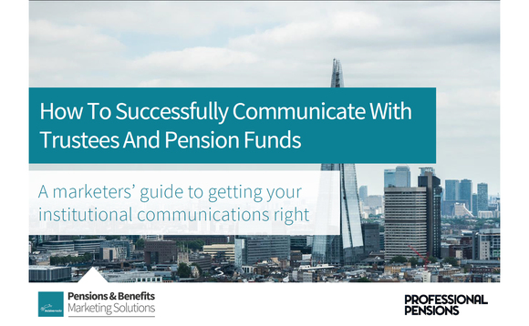 How to successfully communicate with trustees and pension funds